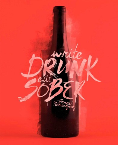 Write Drunk and Edit Sober